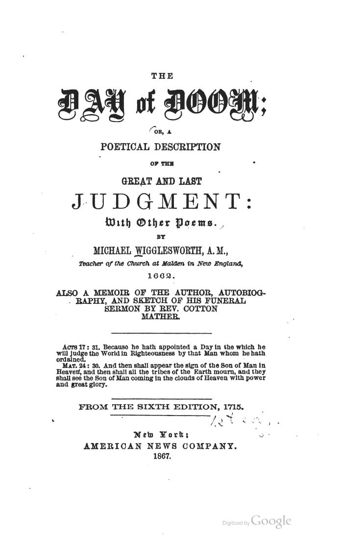 the day of doom by michael wigglesworth The day of doom by michael wigglesworth before his throne a trump is blown, proclaiming the day of doom: forthwith he cries, ye dead arise, and unto judgment come.